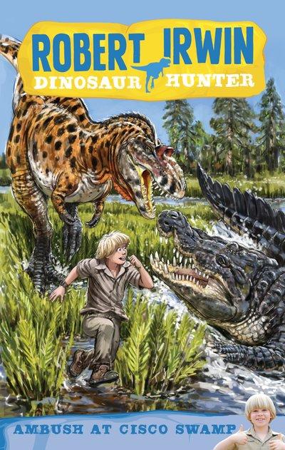 Robert Irwin Dinosaur Hunter 2: Ambush at Cisco Swamp