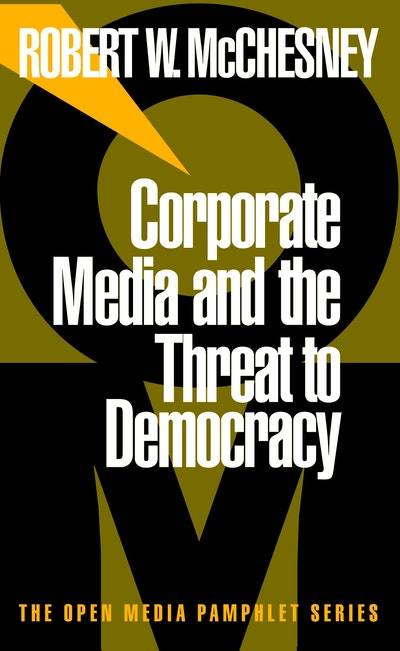 Corporate Media And The Threat To Democracy