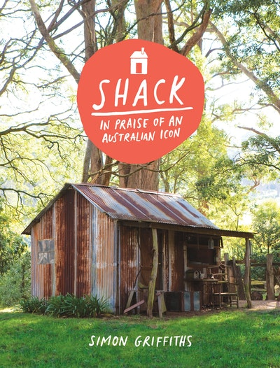 Shack: In Praise of an Australian Icon