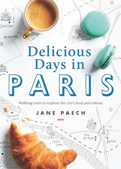 Delicious Days in Paris: Walking tours to explore the city's food and culture