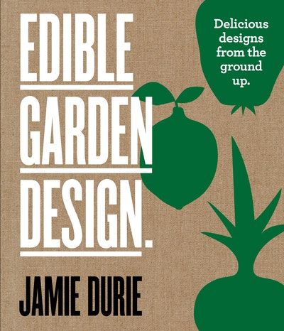 Edible Garden Design: Delicious Designs From the Ground Up