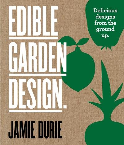 Edible Garden Design: Delicious Designs From the Ground Up