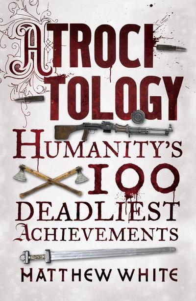 atrocitology: Humanity's 100 deadliest achievements