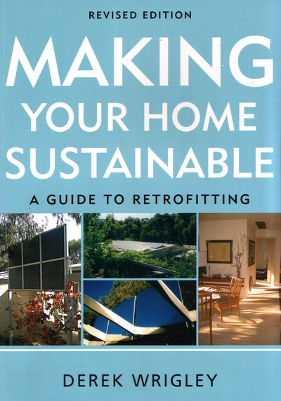 Making Your Home Sustainable: A Guide to Retrofitting, Revised Edition