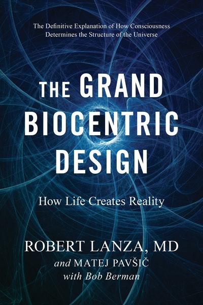 The Grand Biocentric Design