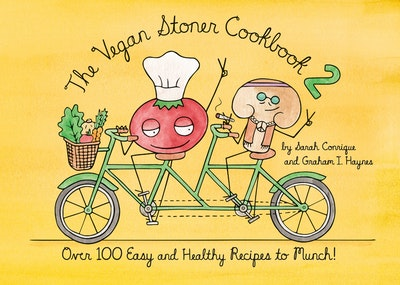 The Vegan Stoner Cookbook 2 : Over 100 Easy and Healthy Recipes to Munch