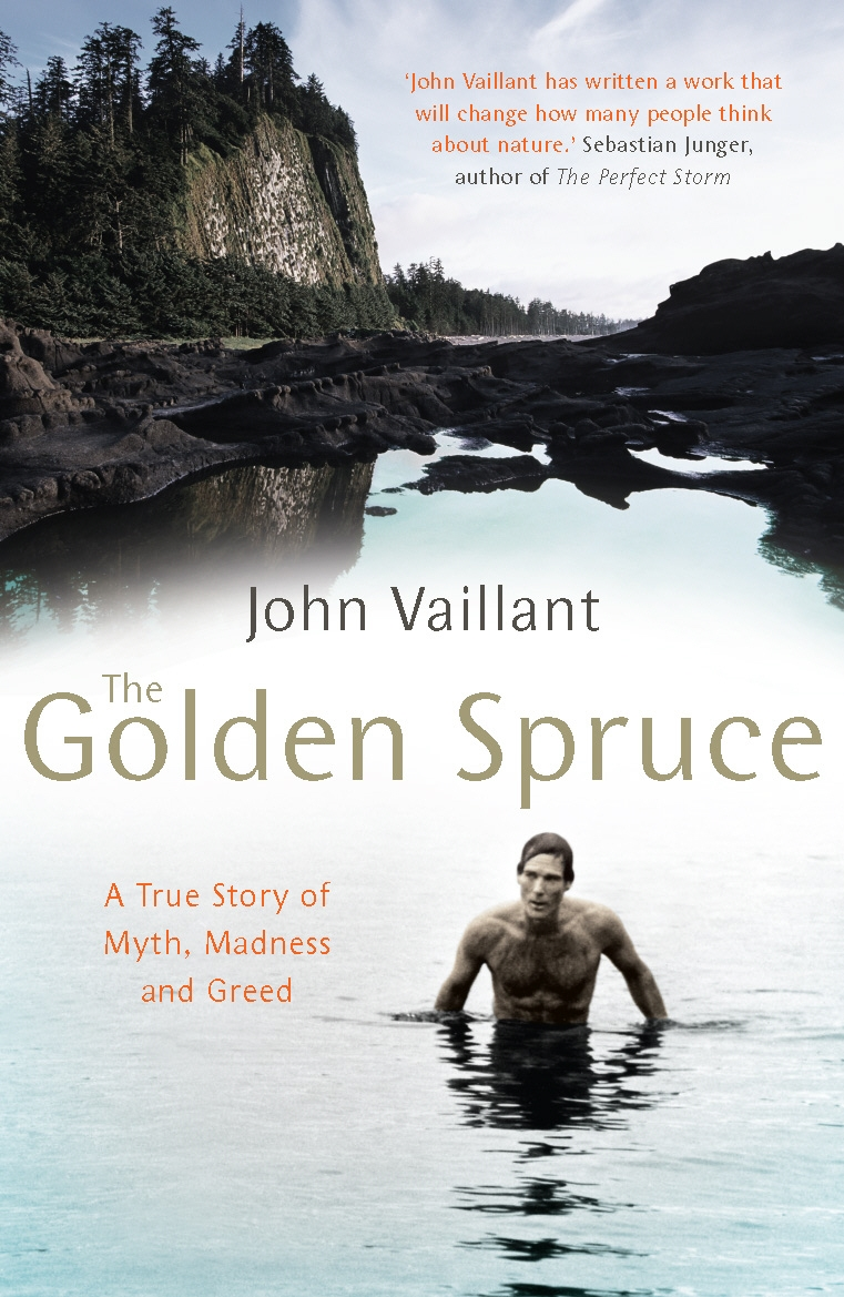 The Golden Spruce A True Story Of Myth Madness And Greed By John Vaillant