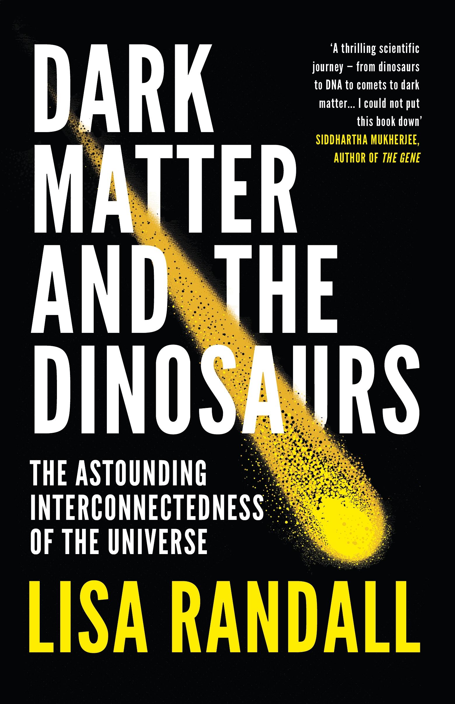 Dark Matter and the Dinosaurs by Lisa Randall - Penguin ...