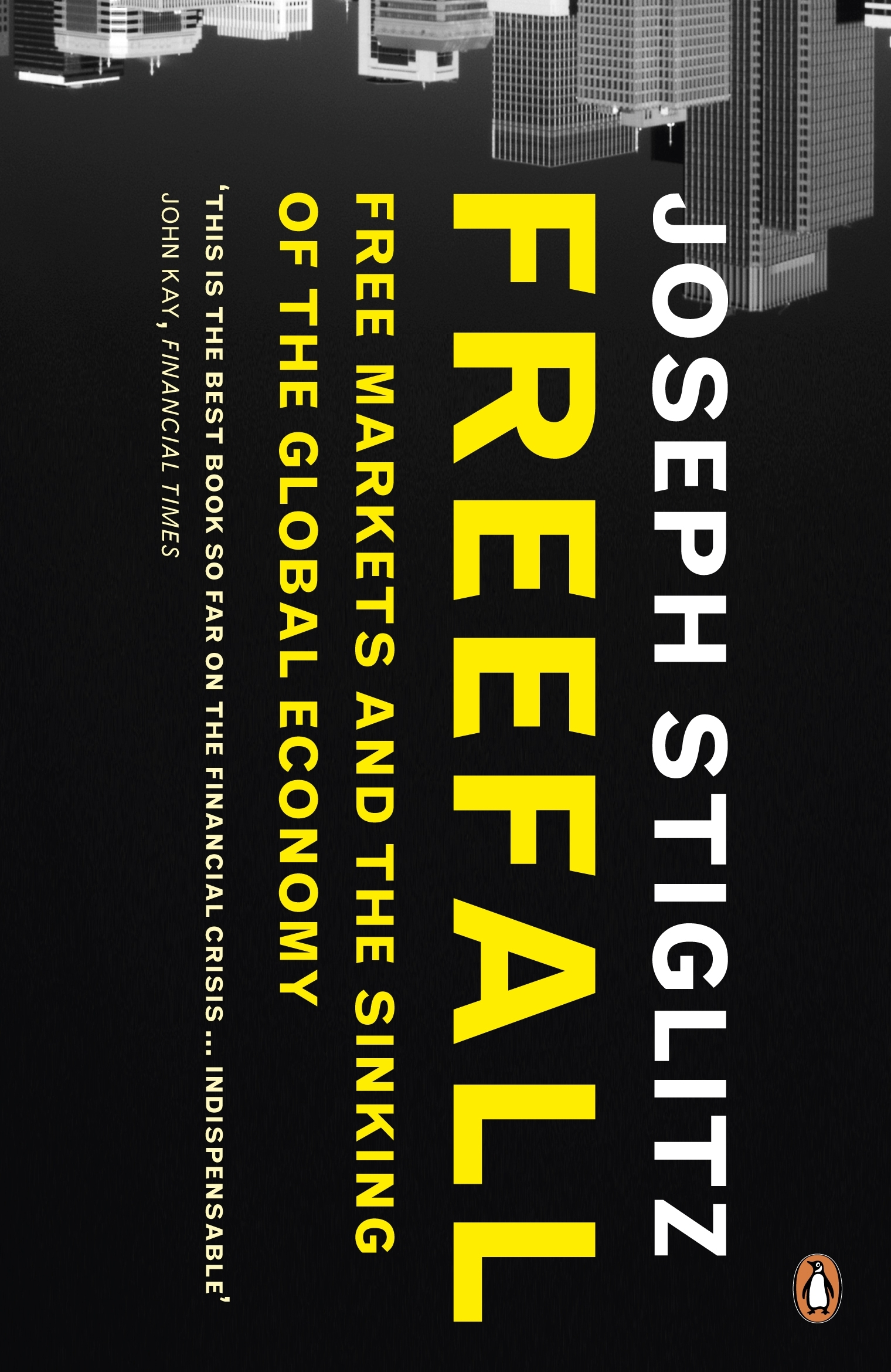 freefall by joseph stiglitz His latest offering, freefall: america, free markets, and the sinking of the world economy frays when he claims the origins of the current financial mess lie in the economic liberalization which began in the late 1970s.