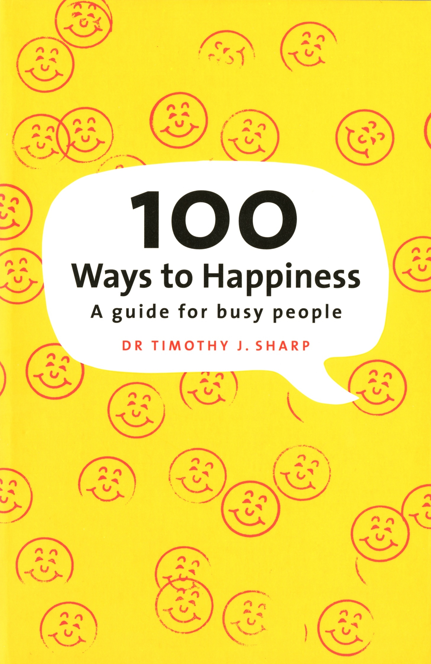 100 Ways To Happiness. A Guide For Busy People