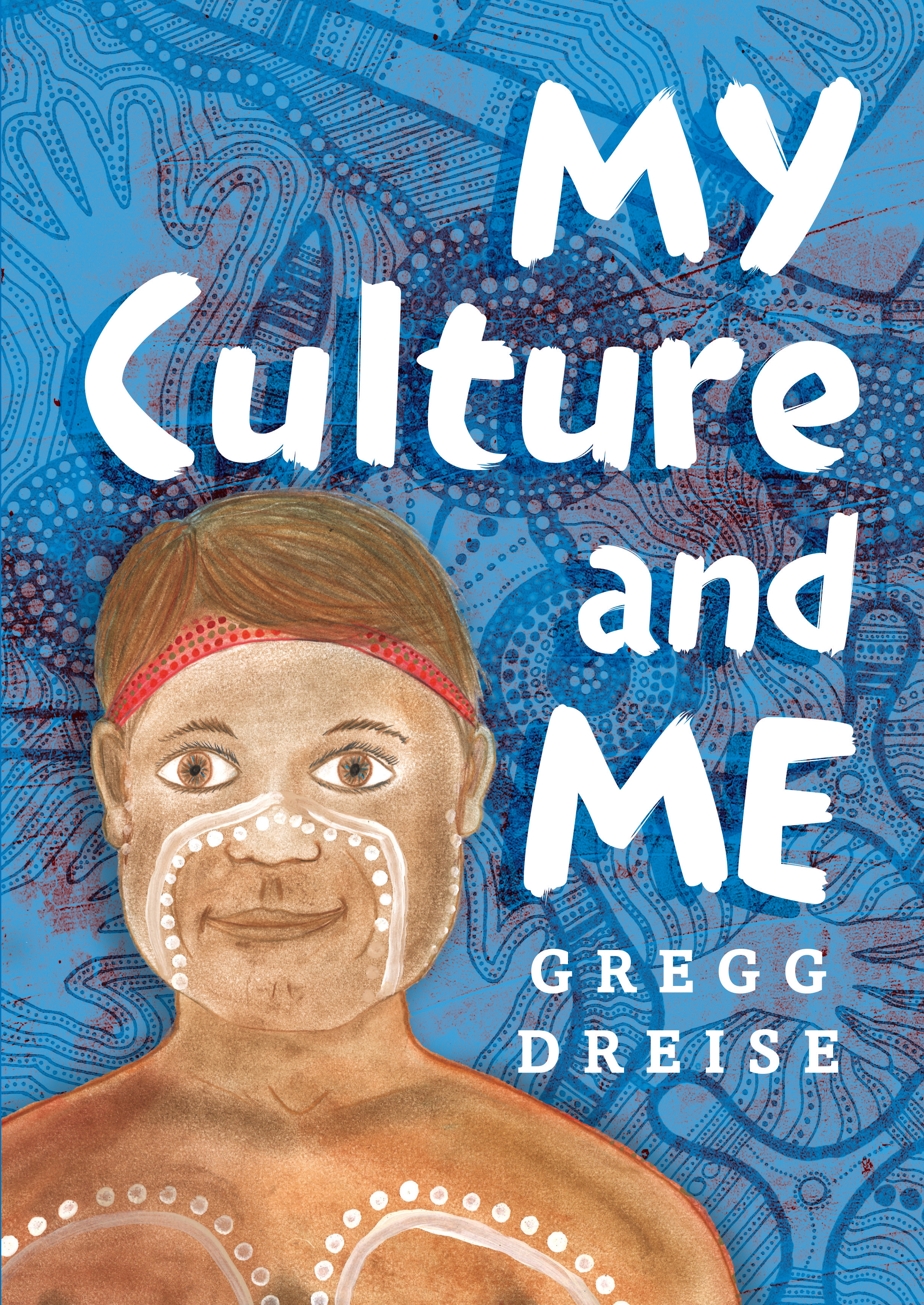 My Culture and Me by Gregg Dreise - Penguin Books Australia