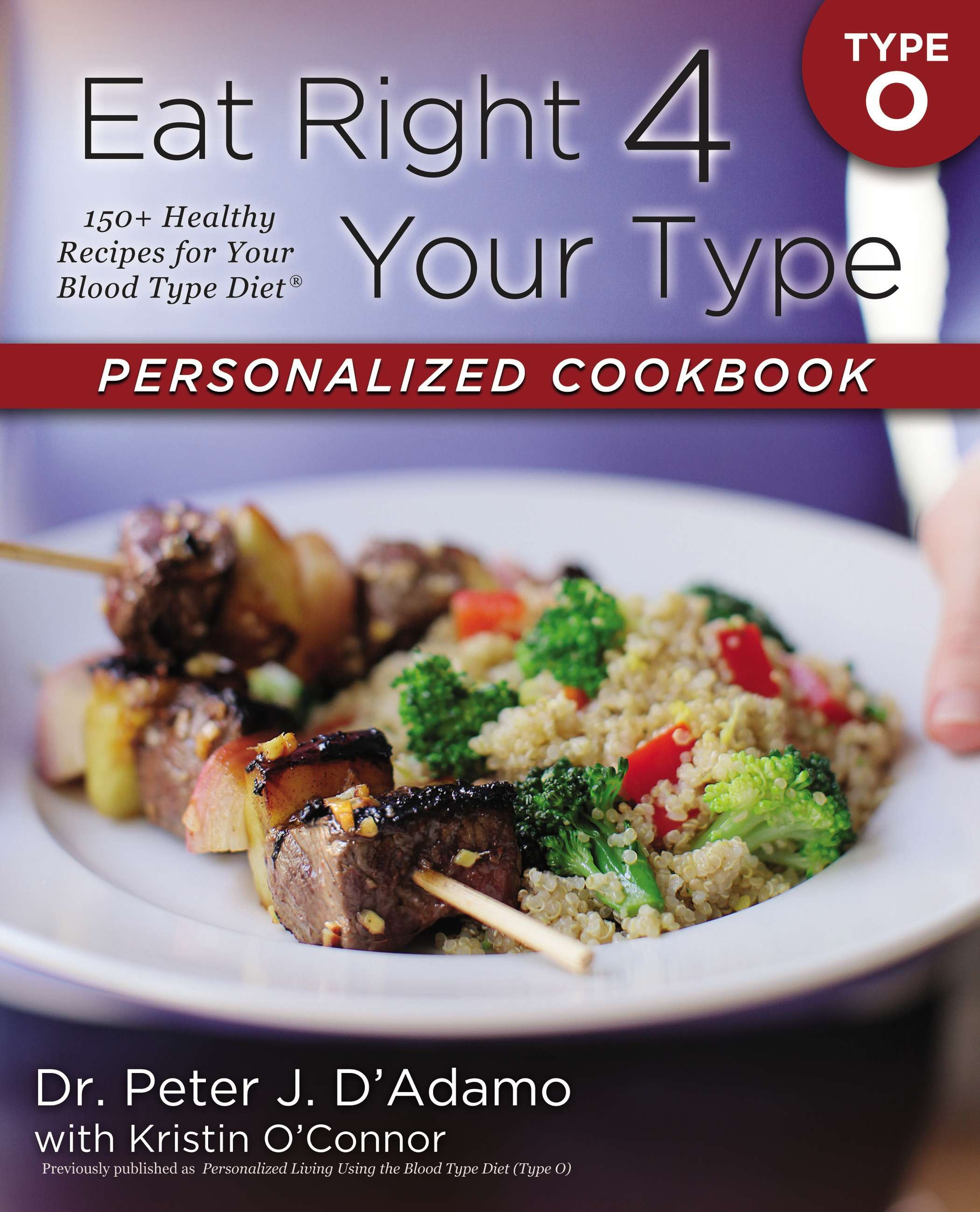 Eat Right 4 Your Type Personalized Cookbook Type O: 150