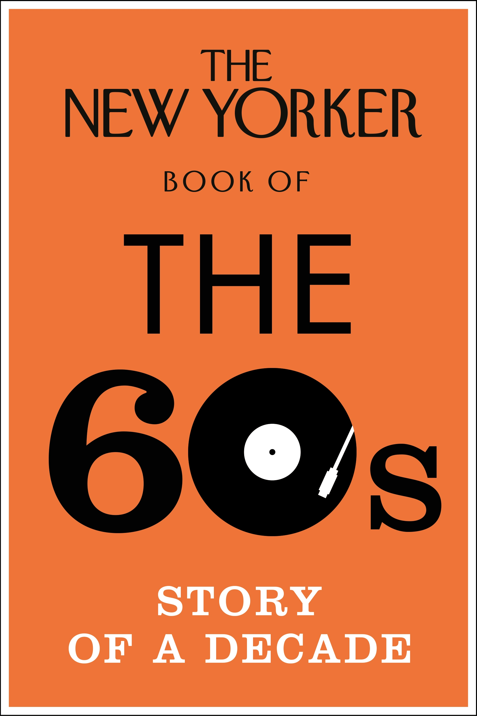 The New Yorker Book of the 60s. Story of a Decade