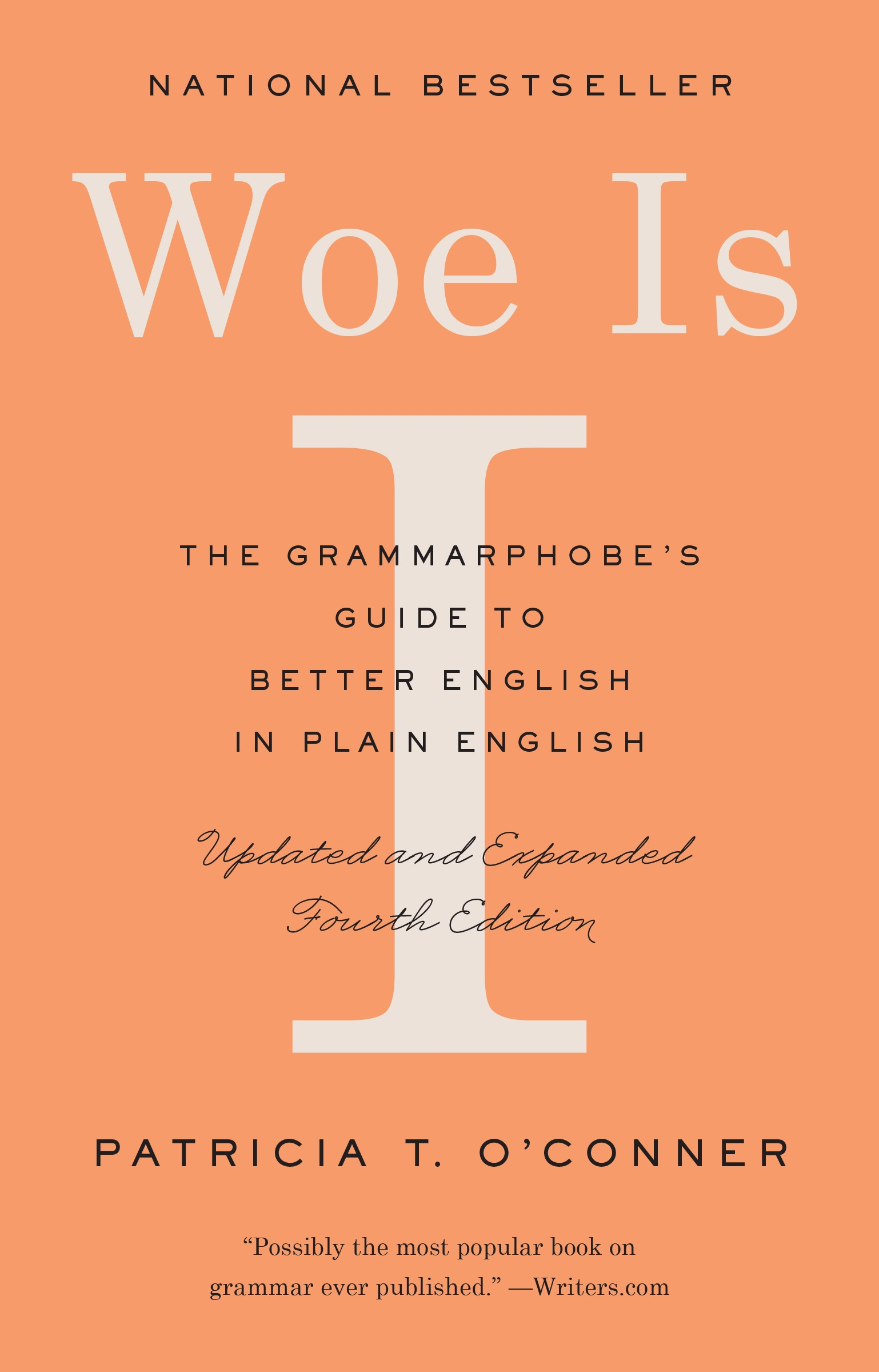 Woe Is I. The Grammarphobe's Guide to Better English in Plain English  (Fourth Edition). By Patricia T. O'Conner
