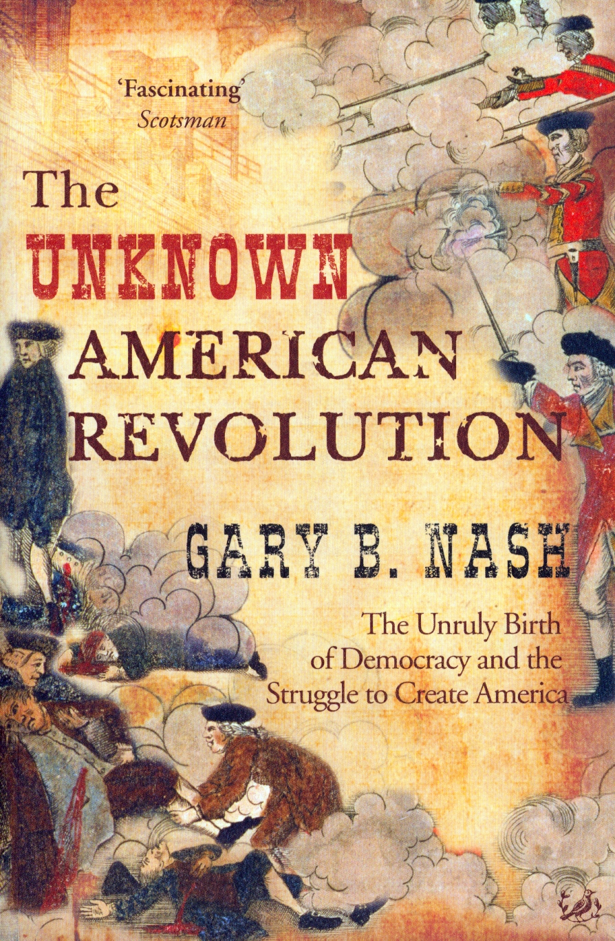 an essay written on the american revolution by gary nash The american revolution: explorations in the history of american radicalism,  illinois,  26 j higham, writing american history: essays on modern  scholarship,  for gary nash, the unruly activism of the sons of liberty  reflected working.