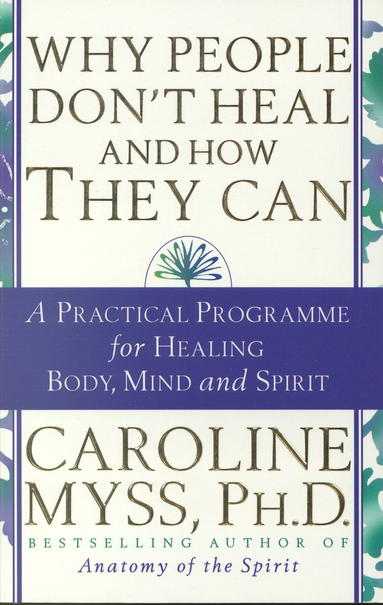 Why People Don\'t Heal & How They Can by Caroline Myss - Penguin ...