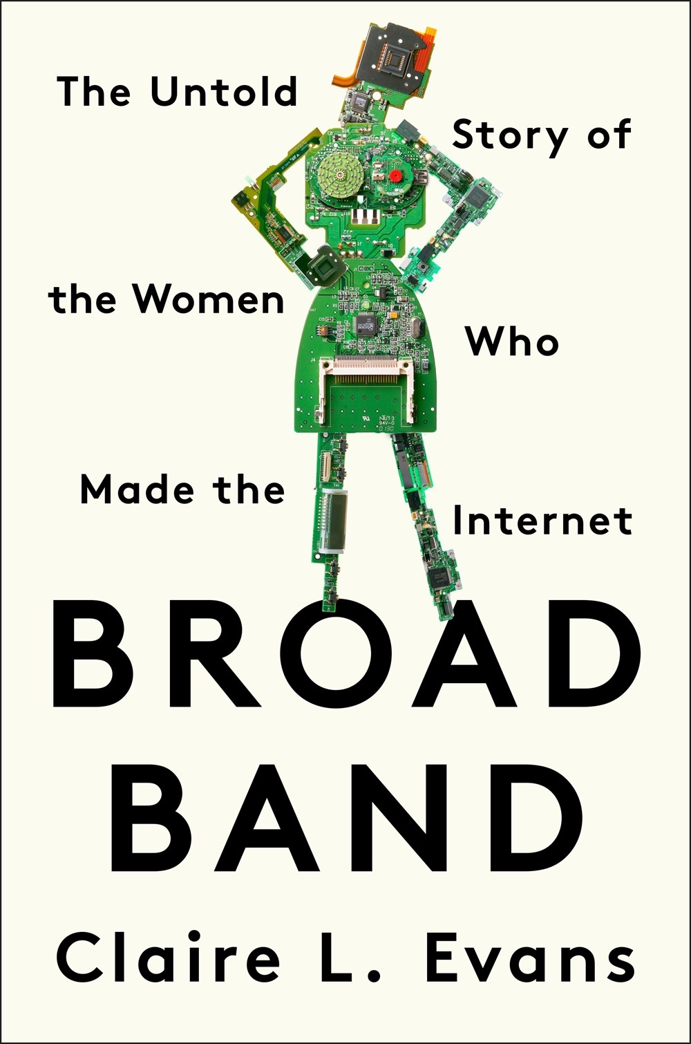 The Untold Story of the Women Who Made the Internet - Claire L. Evans
