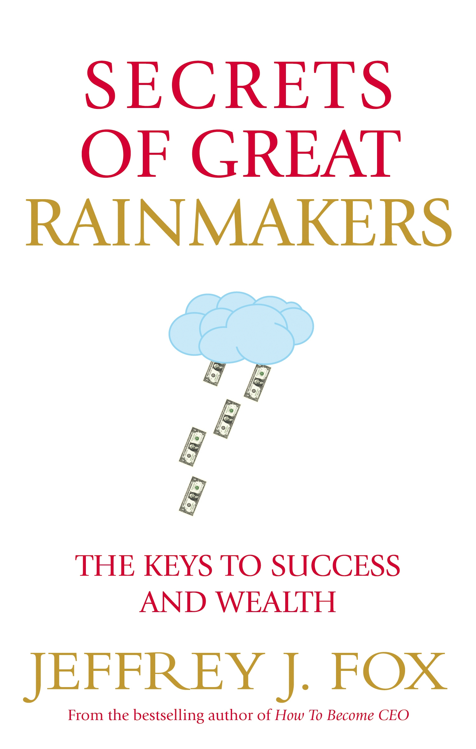 Secrets of Great Rainmakers The Keys to Success and Wealth