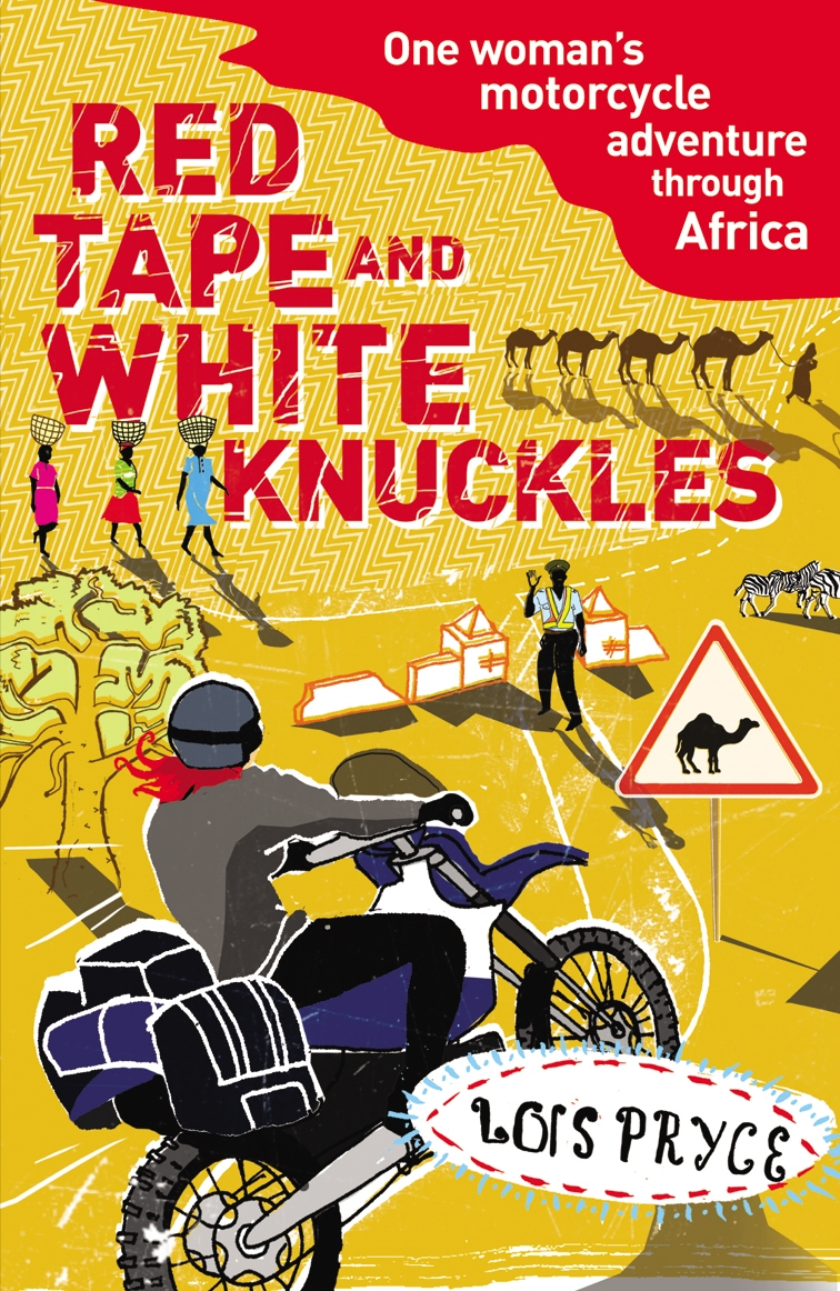Red Tape and White Knuckles by Lois Pryce - Penguin Books