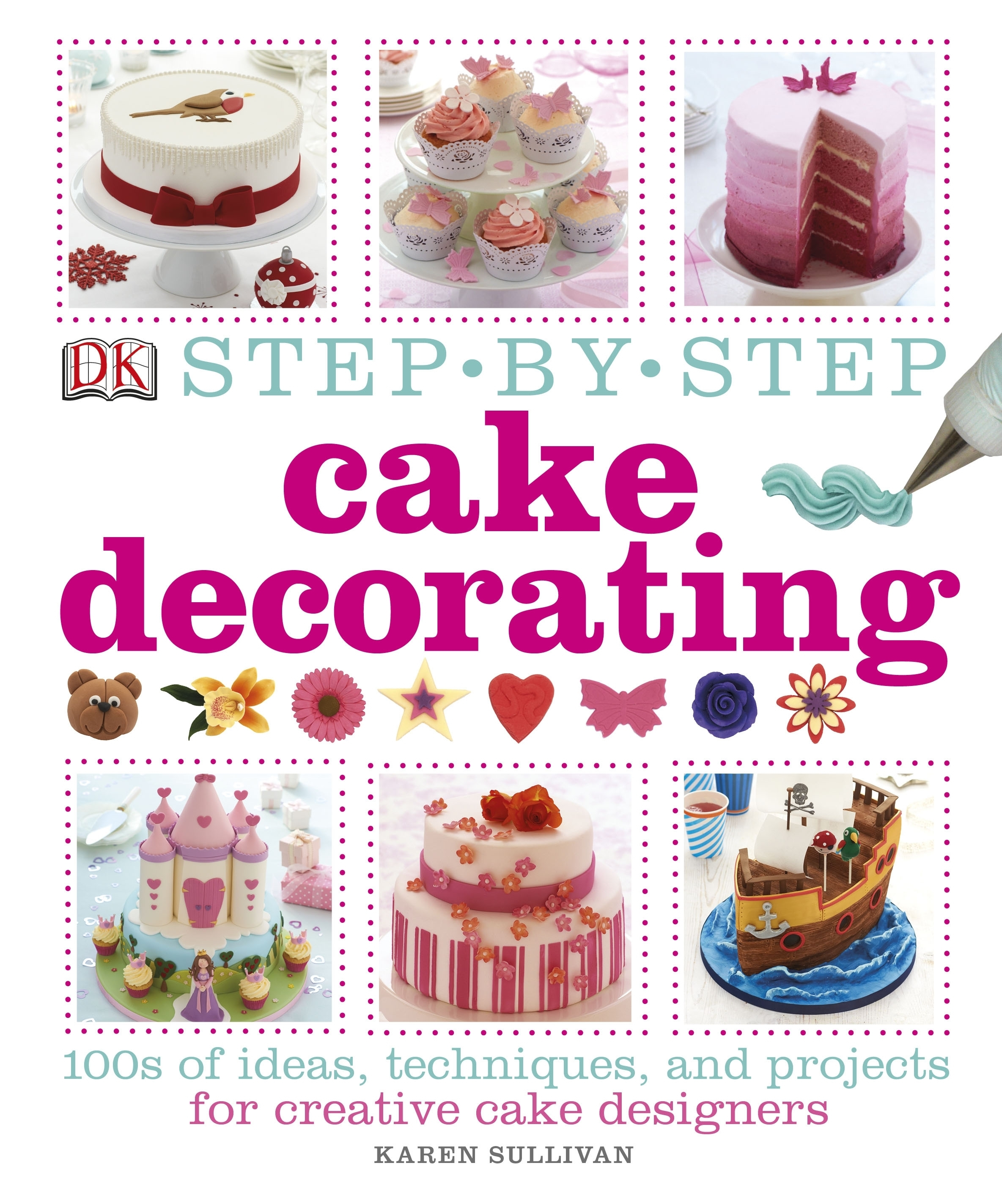Cupcake Decorating Ideas Step By Step : Step-by-Step Cake Decorating by DK - Penguin Books Australia