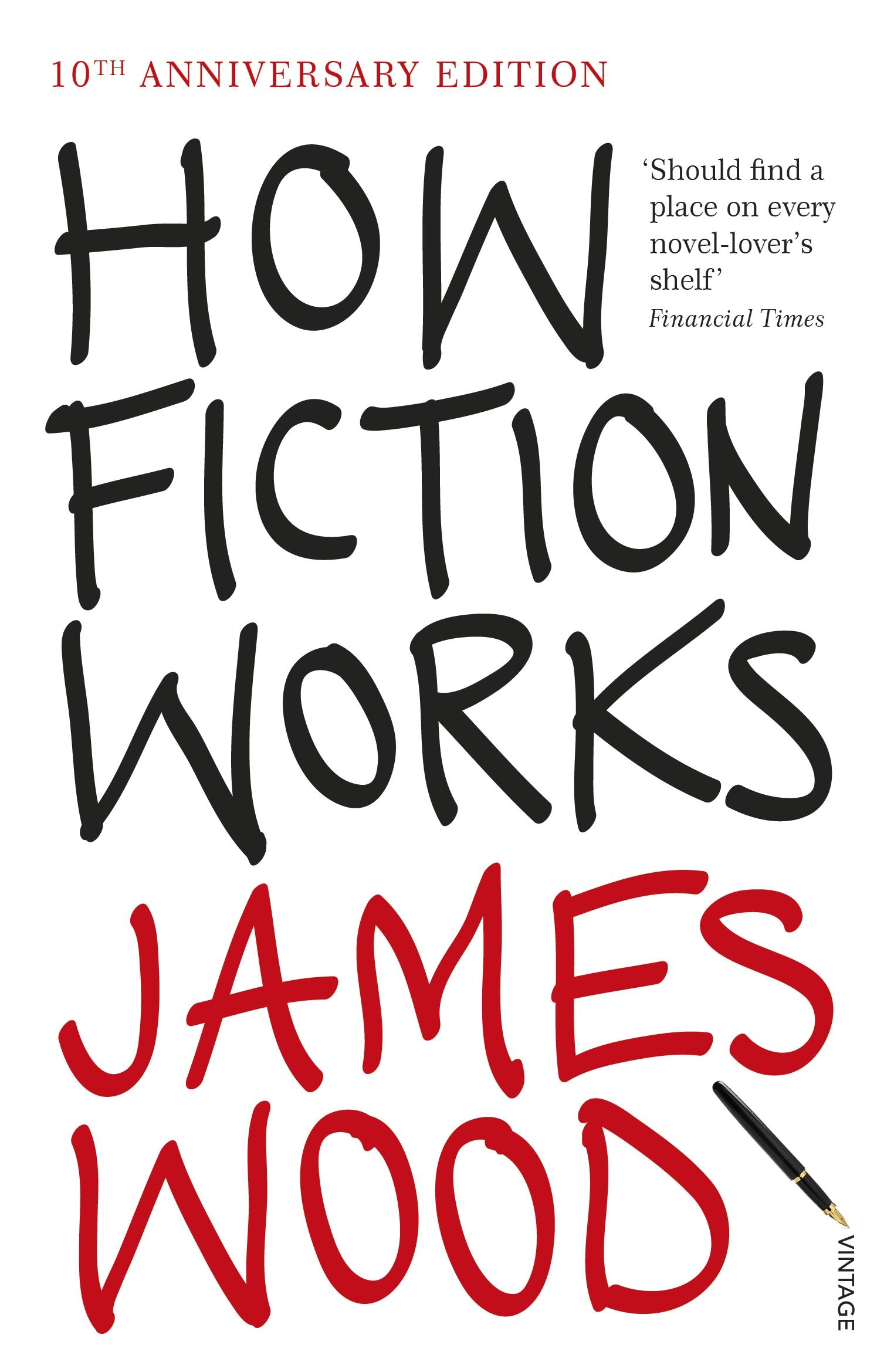 How Fiction Works by James Wood - Penguin Books Australia