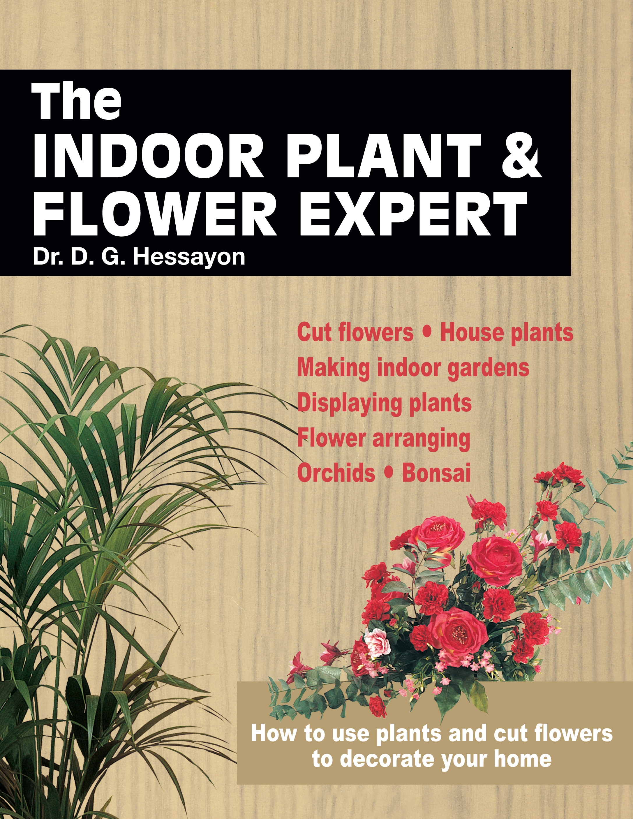 The Indoor Plant and Flower Expert by D G Hessayon - Penguin Books