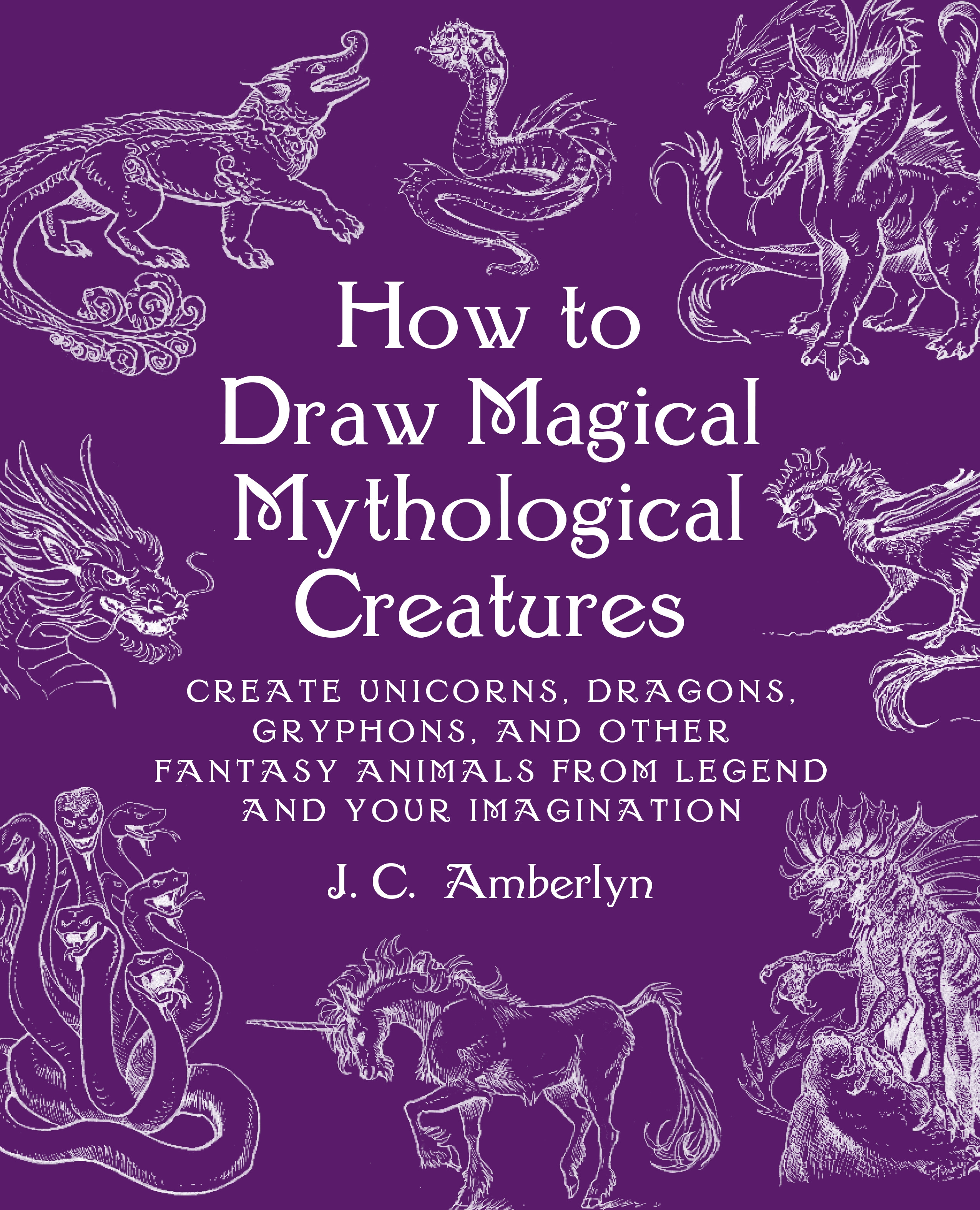How to Draw Magical Mythological Creatures by J C  Amberlyn