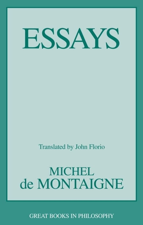 essays michel de montaigne A selection of philosophy texts by philosophers of the early modern period, prepared with a view to making them easier to read while leaving intact the main arguments, doctrines, and lines.