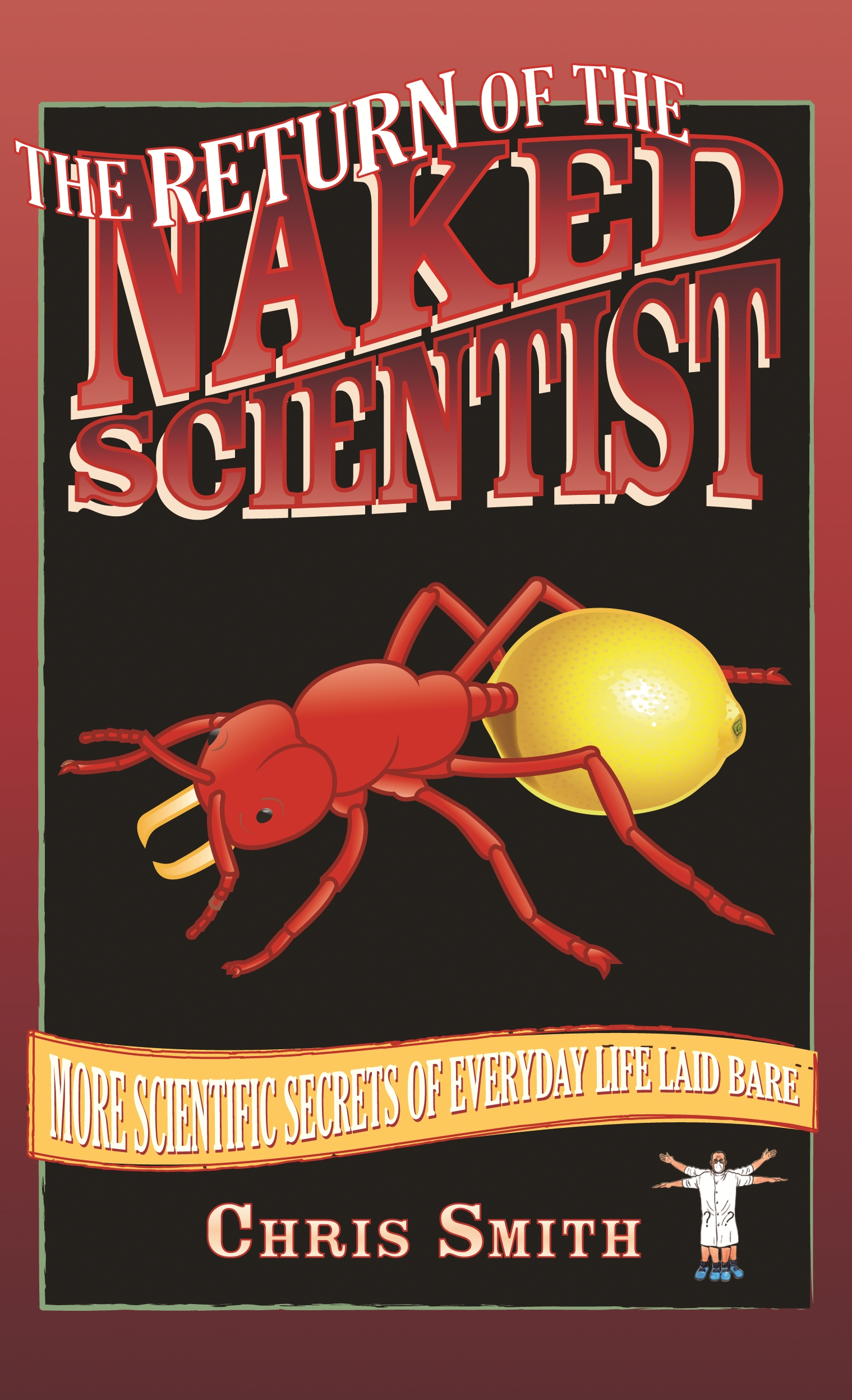 Chris Smith THE NAKED SCIENTIST: THE SCIENTIFIC SECRETS OF