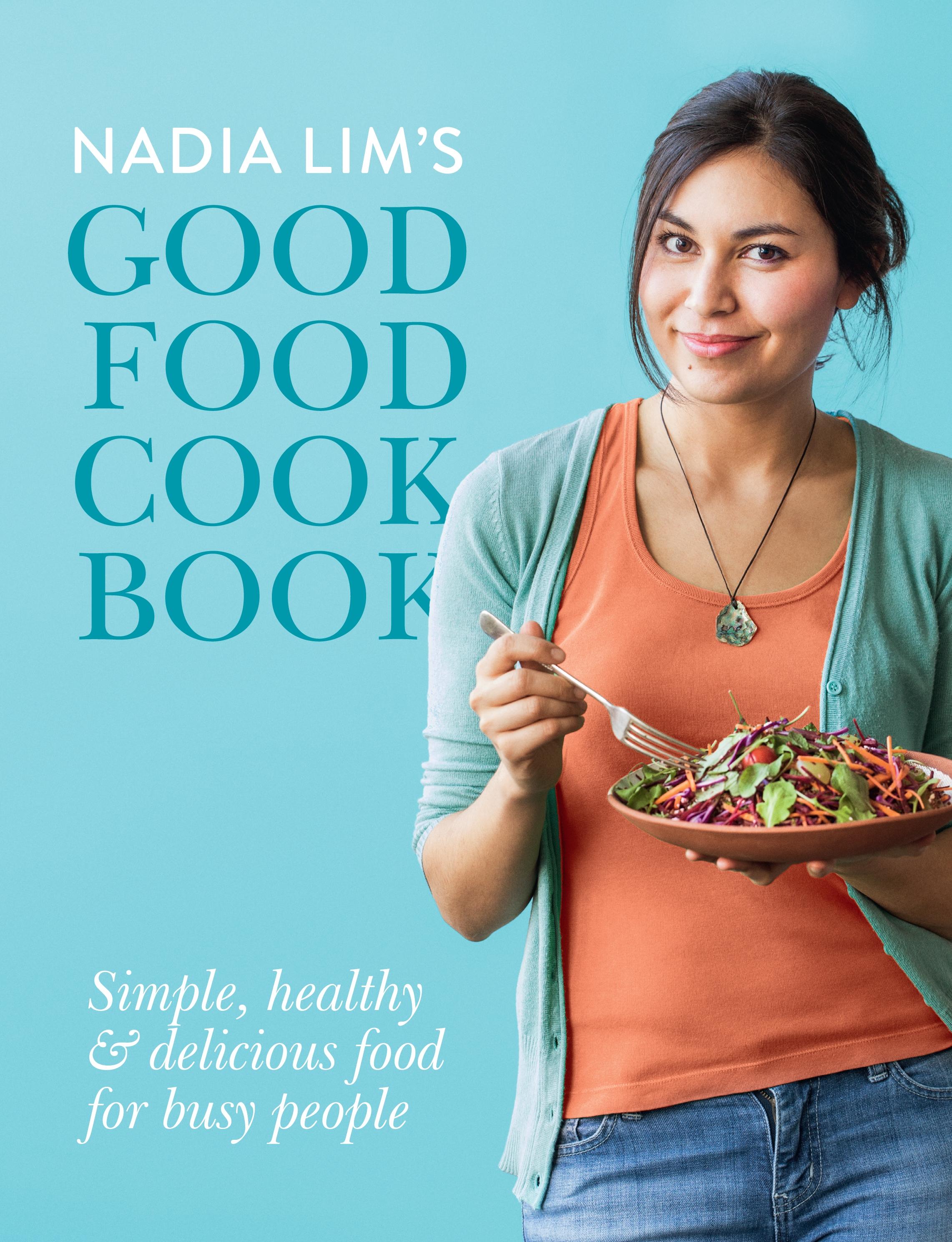 Nadia lims good food cookbook by nadia lim penguin books new hi res cover nadia lims good food cookbook forumfinder Gallery