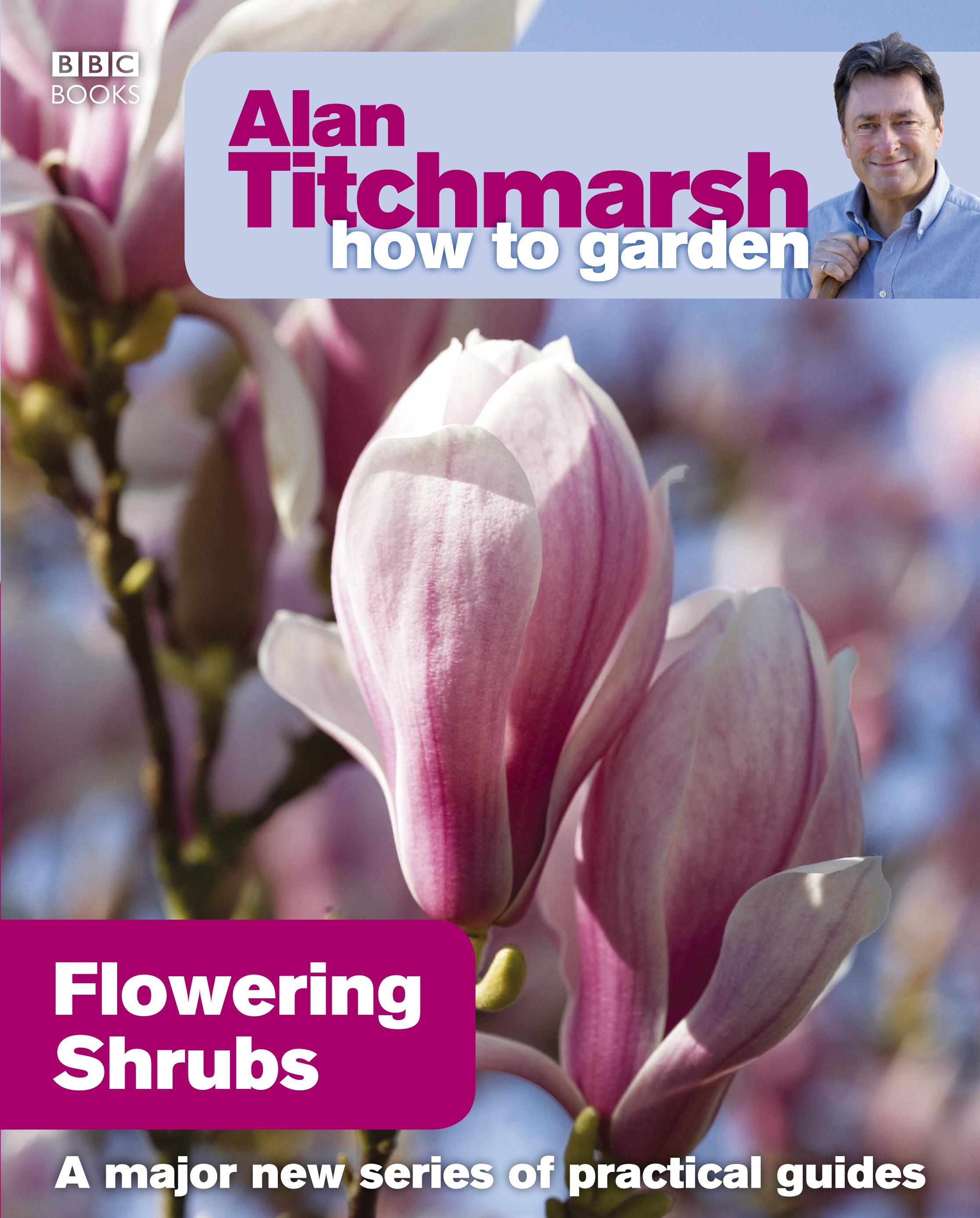 Alan Titchmarsh How to Garden Flowering Shrubs by Alan Titchmarsh