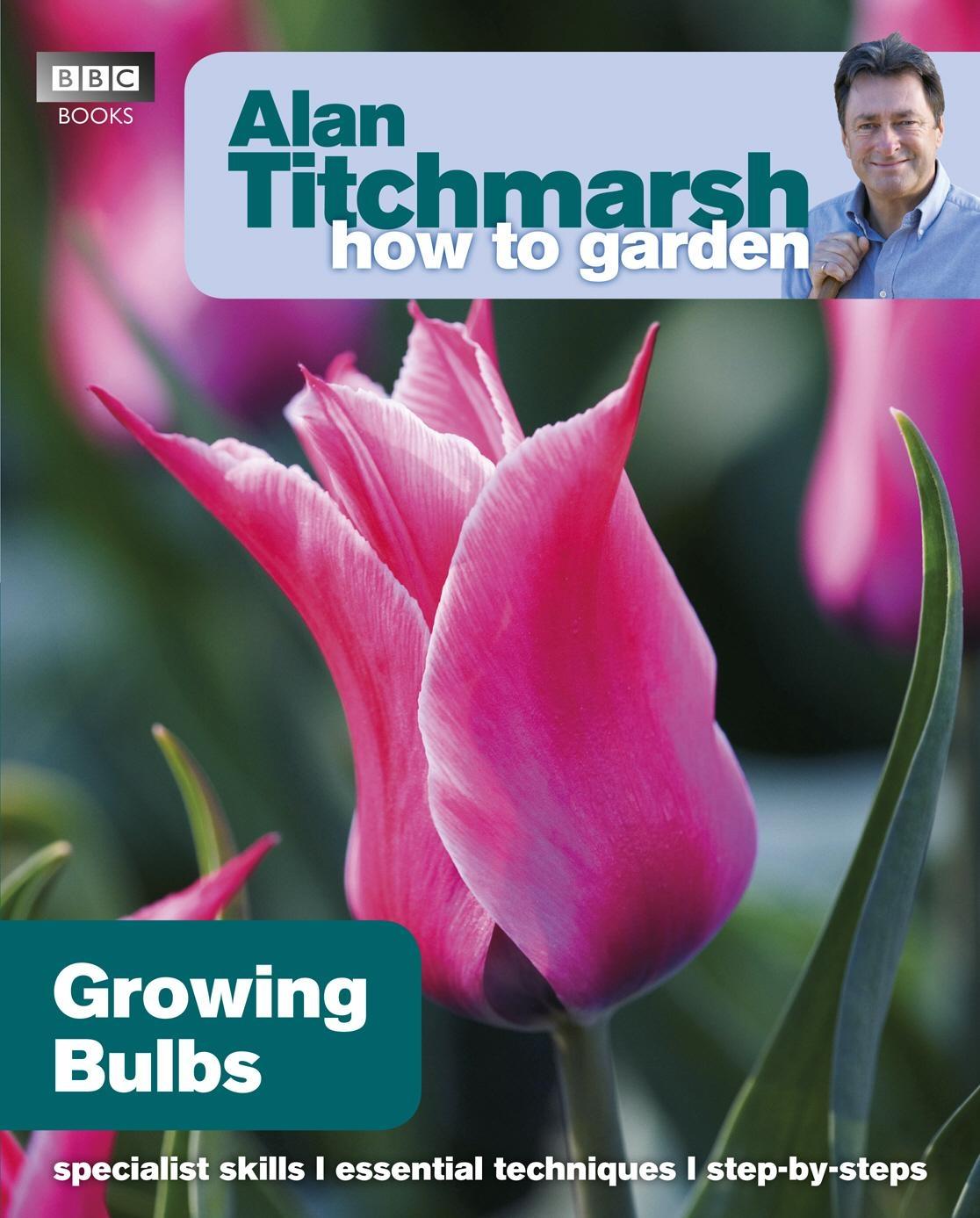 Alan Titchmarsh How to Garden Growing Bulbs by Alan Titchmarsh