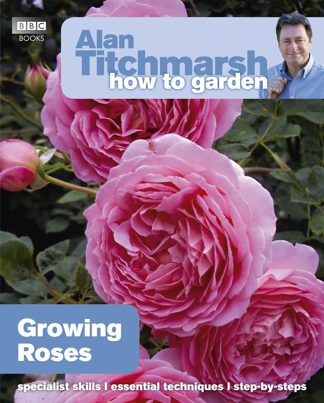 Alan Titchmarsh How to Garden Growing Roses by Alan Titchmarsh