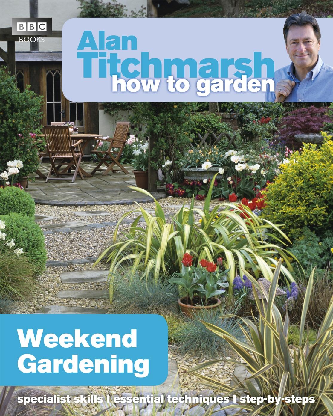 Alan Titchmarsh How to Garden Weekend Gardening by Alan Titchmarsh