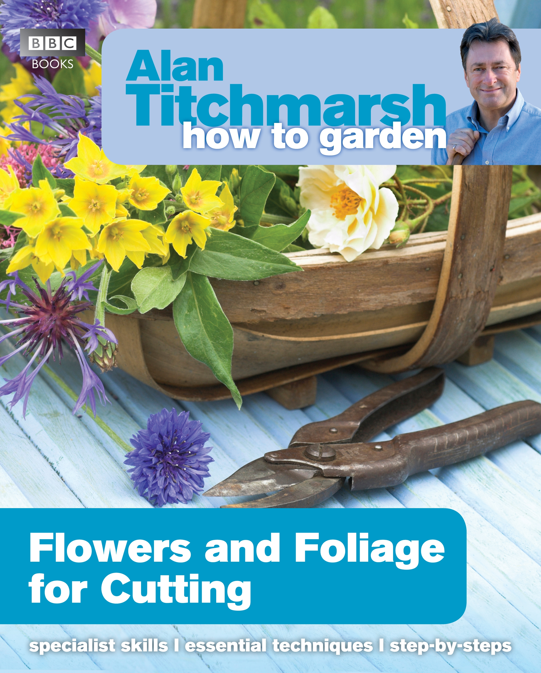 Alan Titchmarsh How to Garden Flowers and Foliage for Cutting by