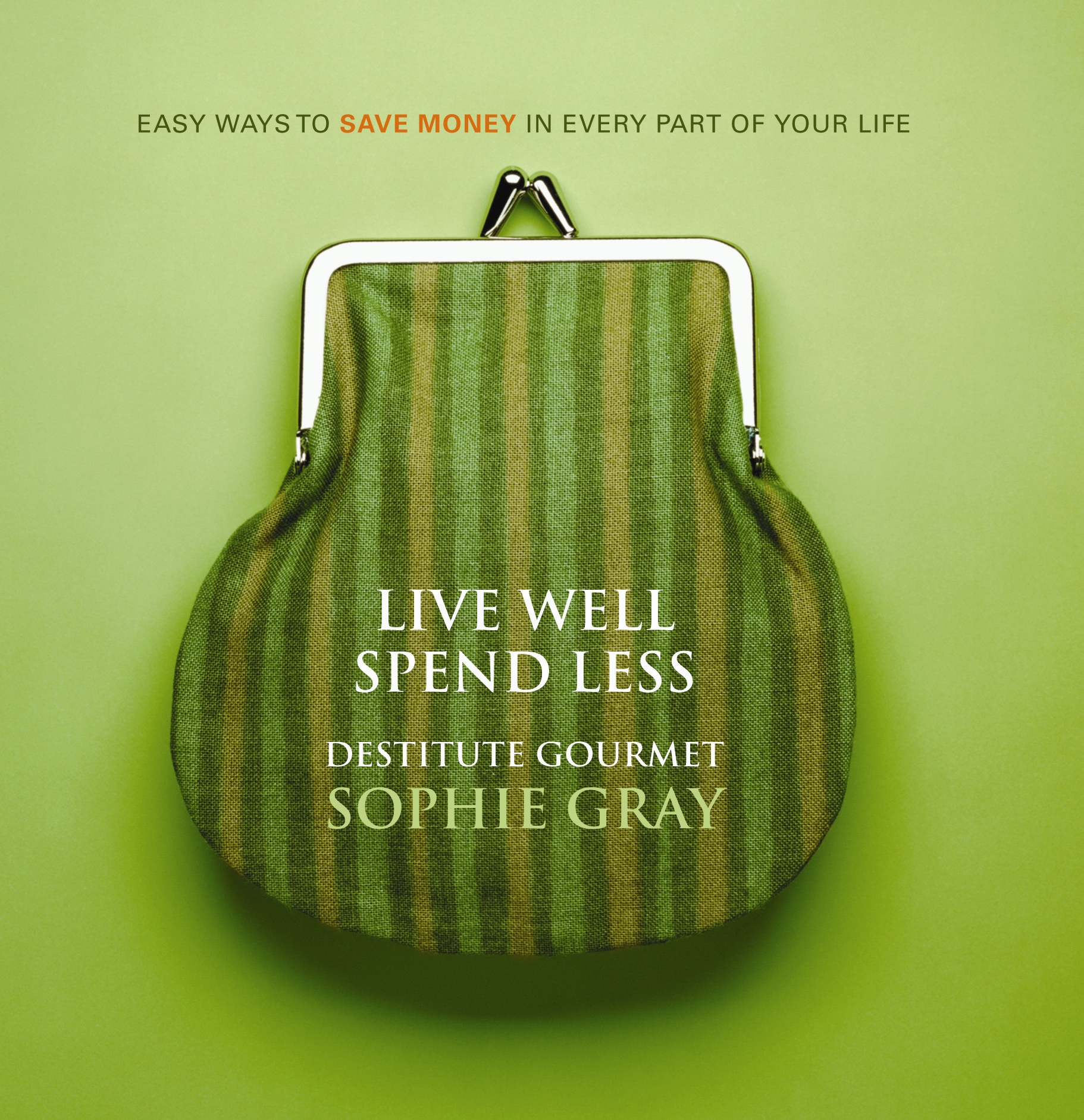 Live well spend less by sophie gray penguin books australia for Fastest way to save for a house